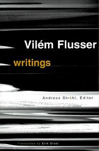 Vilem Flusser, Andreas Strohl, Erik Eisel Writings (2002)